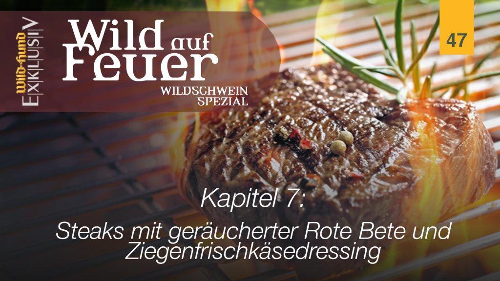 Wild auf Feuer - Kapitel 7 Steaks mit geräucherter Rote Bete und Dressing | WILD UND HUND-Exklusiv 47