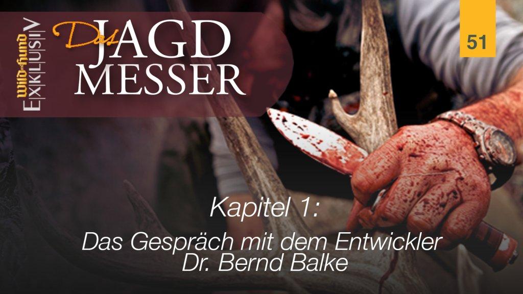Das Jagdmesser - Kapitel 1 Das Gespräch mit dem Entwickler Dr. Bernd Balke | WILD UND HUND-Exklusiv 51