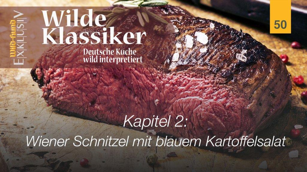 Wilde Klassiker -  Kapitel 2 Wiener Schnitzel mit blauem Kartoffelsalat | WILD UND HUND-Exklusiv 50
