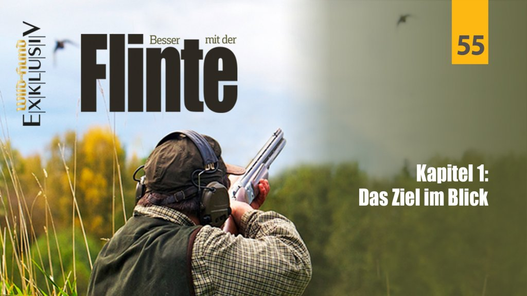 Besser mit der Flinte - Kapitel 1 Das Ziel im Blick | WILD UND HUND-Exklusiv 55