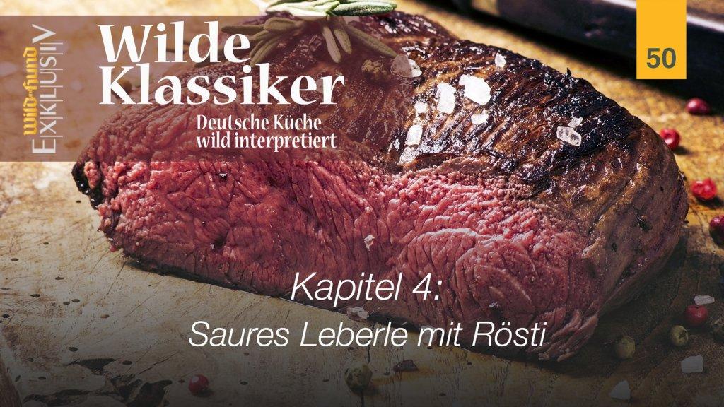 Wilde Klassiker -  Kapitel 4 Saures Leberle mit Rösti | WILD UND HUND-Exklusiv 50